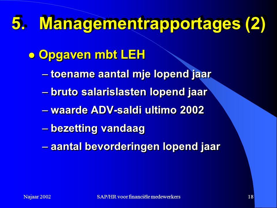 Najaar 2002SAP/HR voor financiële medewerkers18 5.Managementrapportages (2) l Opgaven mbt LEH –toename aantal mje lopend jaar –bruto salarislasten lop