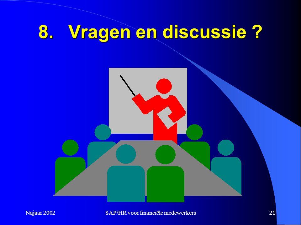 Najaar 2002SAP/HR voor financiële medewerkers21 8.Vragen en discussie ?