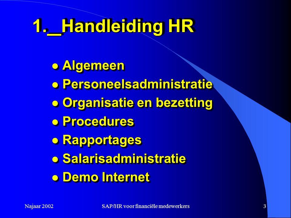 Najaar 2002SAP/HR voor financiële medewerkers3 1.Handleiding HR l Algemeen l Personeelsadministratie l Organisatie en bezetting l Procedures l Rapport