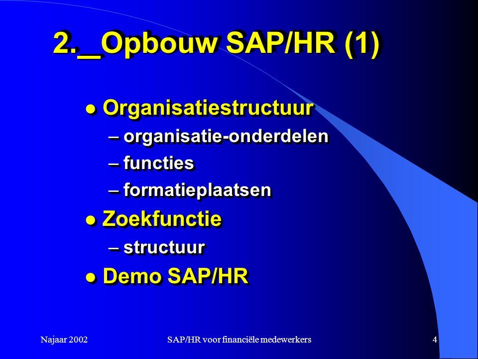 Najaar 2002SAP/HR voor financiële medewerkers4 2.Opbouw SAP/HR (1) l Organisatiestructuur –organisatie-onderdelen –functies –formatieplaatsen l Zoekfu