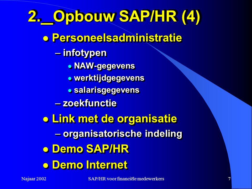 Najaar 2002SAP/HR voor financiële medewerkers7 2.Opbouw SAP/HR (4) l Personeelsadministratie –infotypen l NAW-gegevens l werktijdgegevens l salarisgeg