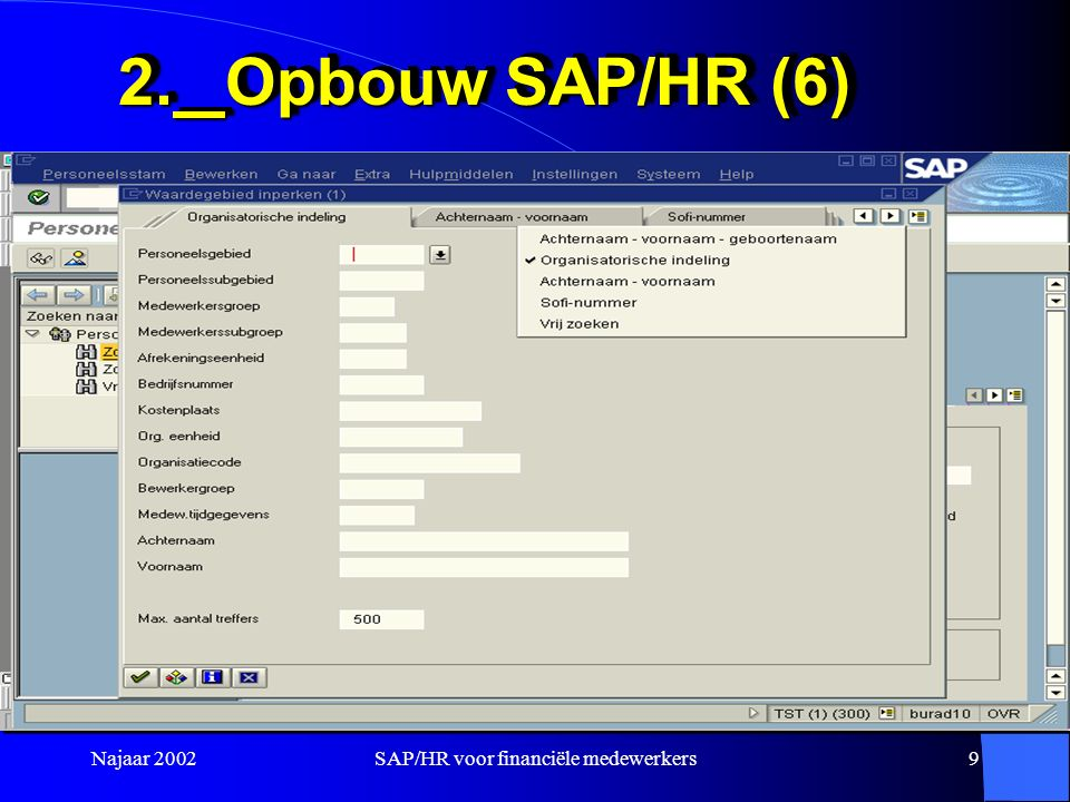 Najaar 2002SAP/HR voor financiële medewerkers9 2.Opbouw SAP/HR (6)