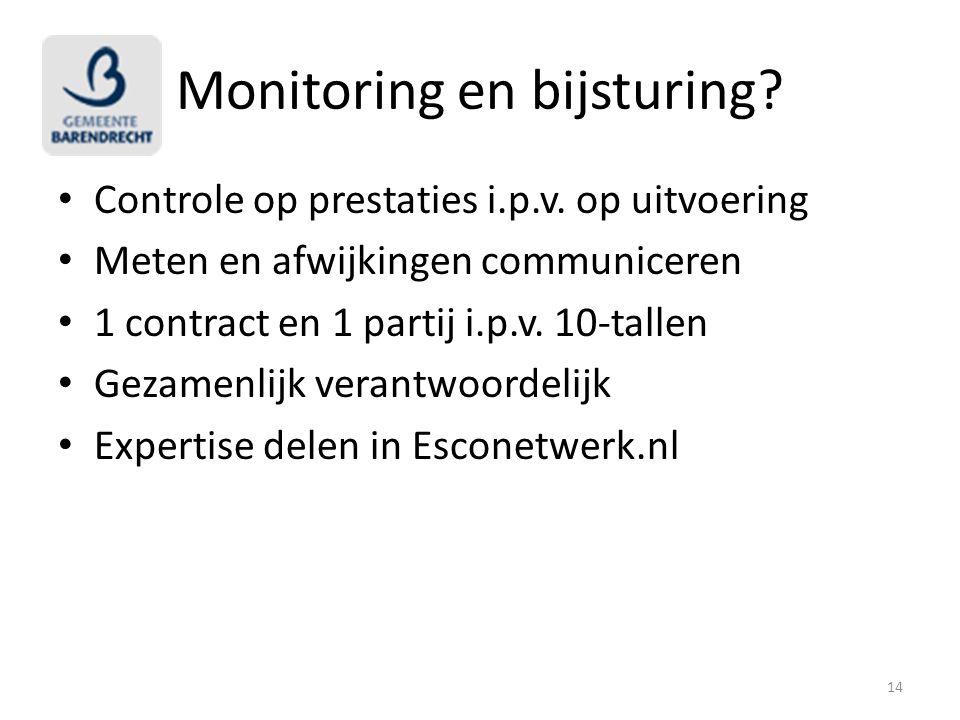 Monitoring en bijsturing? Controle op prestaties i.p.v. op uitvoering Meten en afwijkingen communiceren 1 contract en 1 partij i.p.v. 10-tallen Gezame