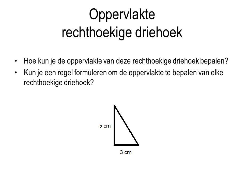 Oppervlakte rechthoekige driehoek Hoe kun je de oppervlakte van deze rechthoekige driehoek bepalen? Kun je een regel formuleren om de oppervlakte te b