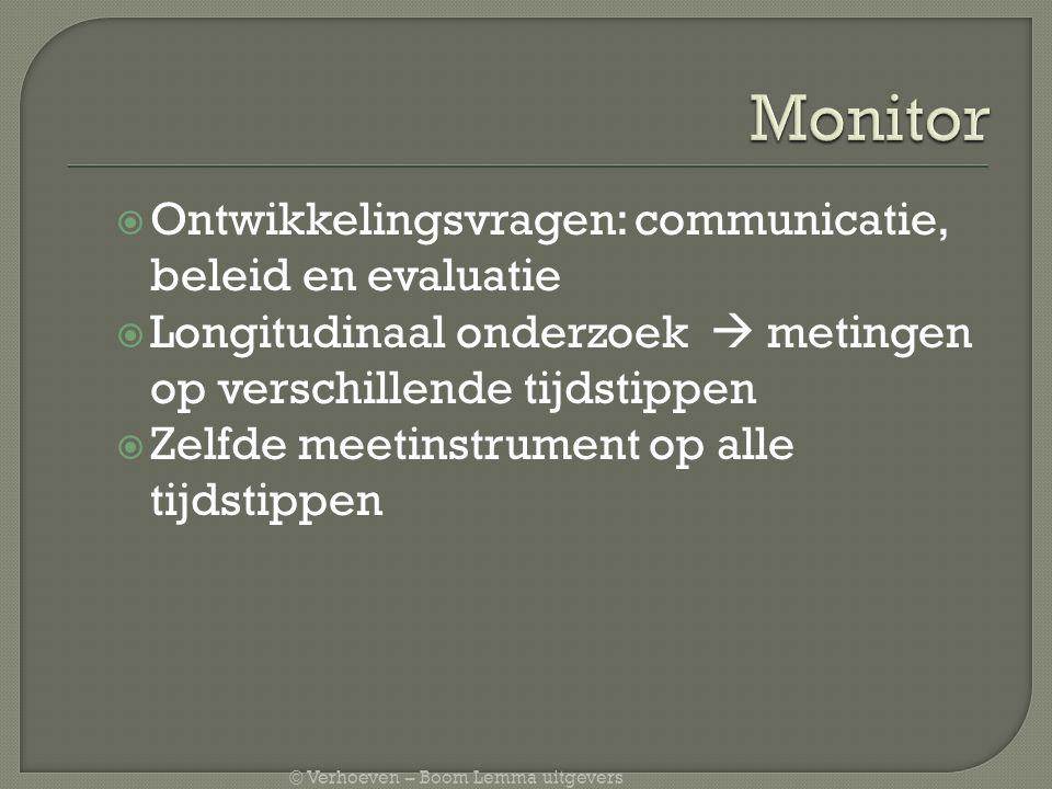 © Verhoeven – Boom Lemma uitgevers  Ontwikkelingsvragen: communicatie, beleid en evaluatie  Longitudinaal onderzoek  metingen op verschillende tijdstippen  Zelfde meetinstrument op alle tijdstippen