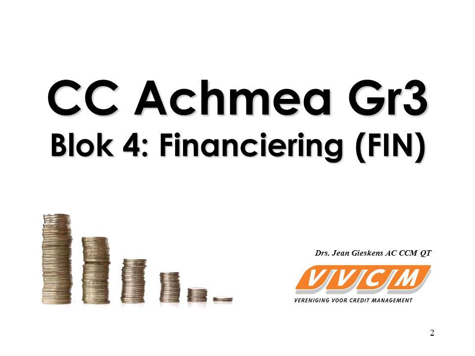2 CC Achmea Gr3 Blok 4: Financiering (FIN) Drs. Jean Gieskens AC CCM QT