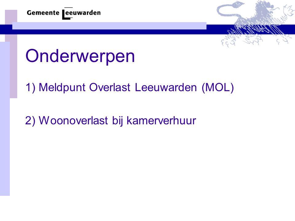 1) Meldpunt Overlast Leeuwarden (MOL) 2) Woonoverlast bij kamerverhuur Onderwerpen