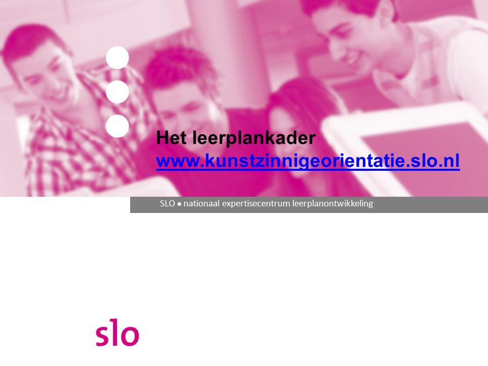 SLO ● nationaal expertisecentrum leerplanontwikkeling Het leerplankader www.kunstzinnigeorientatie.slo.nl www.kunstzinnigeorientatie.slo.nl