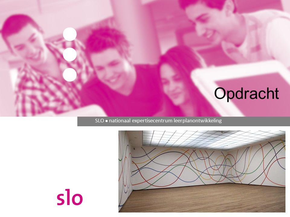 SLO ● nationaal expertisecentrum leerplanontwikkeling Opdracht
