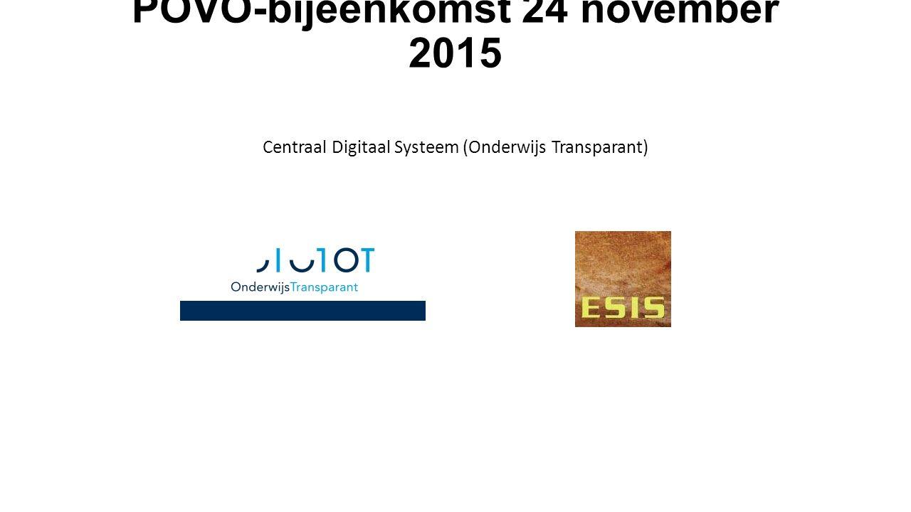 POVO-bijeenkomst 24 november 2015 Centraal Digitaal Systeem (Onderwijs Transparant)