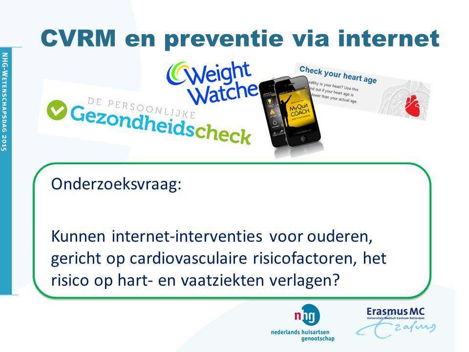 CVRM en preventie via internet Onderzoeksvraag: Kunnen internet-interventies voor ouderen, gericht op cardiovasculaire risicofactoren, het risico op hart- en vaatziekten verlagen?