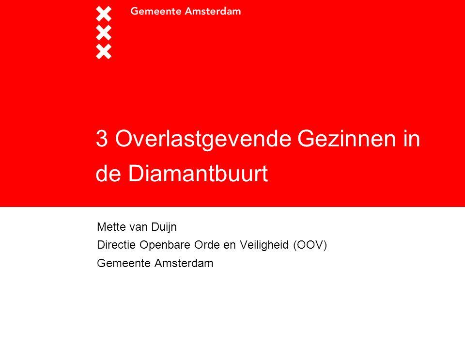 3 Overlastgevende Gezinnen in de Diamantbuurt Mette van Duijn Directie Openbare Orde en Veiligheid (OOV) Gemeente Amsterdam