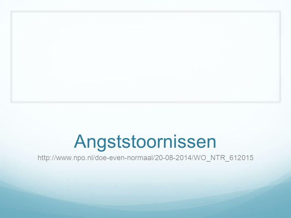 Angststoornissen http://www.npo.nl/doe-even-normaal/20-08-2014/WO_NTR_612015