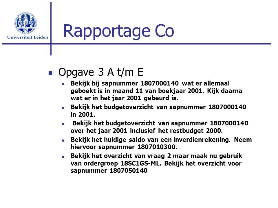 Rapportage Co Opgave 3 A t/m E Bekijk bij sapnummer 1807000140 wat er allemaal geboekt is in maand 11 van boekjaar 2001.