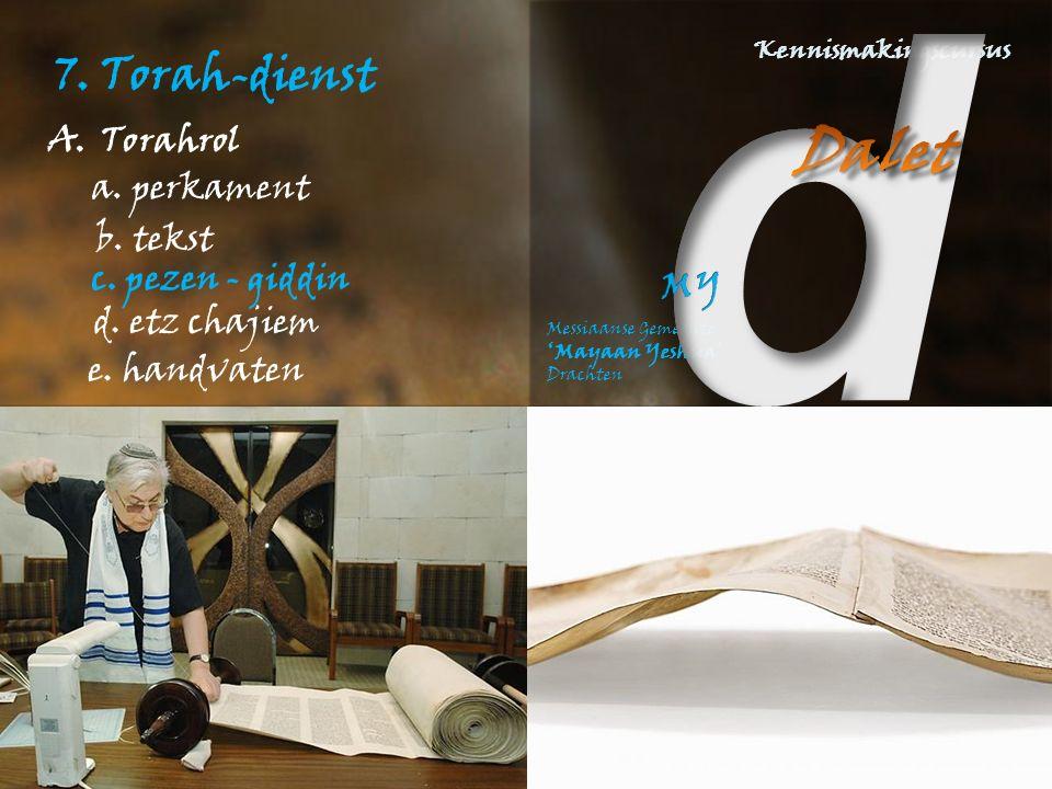 7. Torah-dienst A.Torahrol e. handvaten a. perkament d. etz chajiem c. pezen - giddin b. tekst