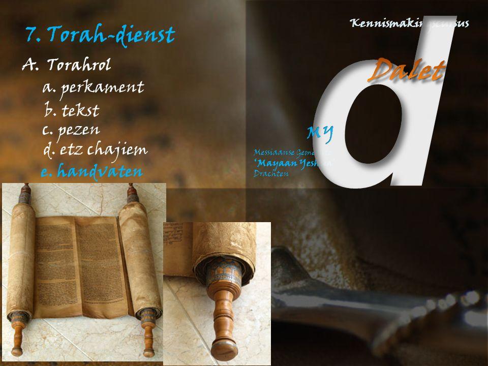 7. Torah-dienst A.Torahrol e. handvaten a. perkament d. etz chajiem c. pezen b. tekst