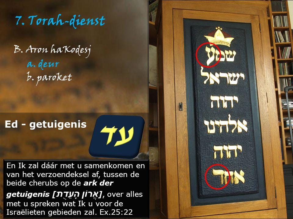 7. Torah-dienst B. Aron haKodesj a. deur b.