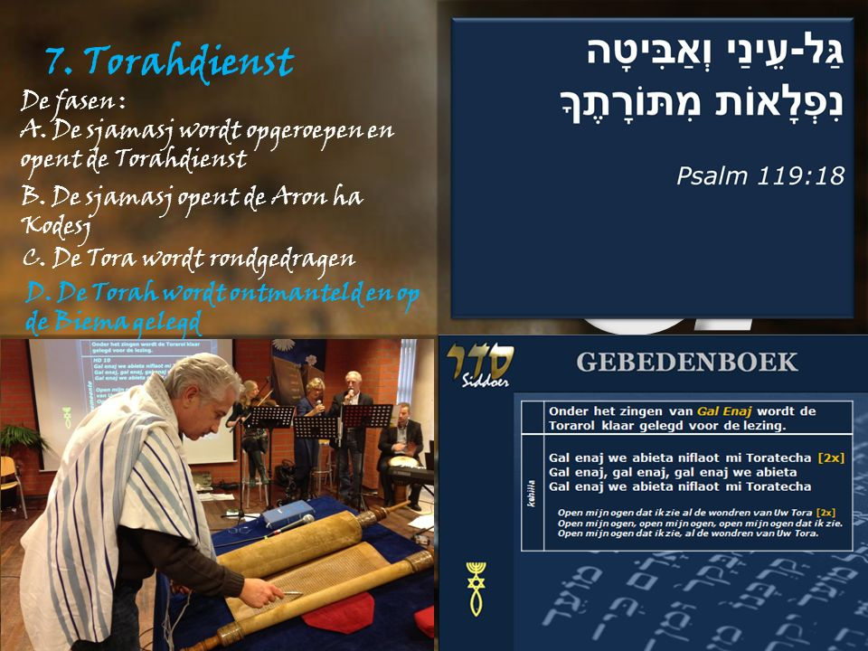 7. Torahdienst De fasen : A. De sjamasj wordt opgeroepen en opent de Torahdienst B.