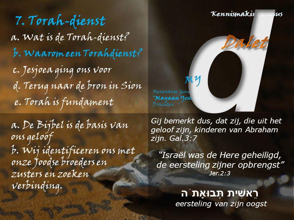 7. Torah-dienst a. De Bijbel is de basis van ons geloof b.