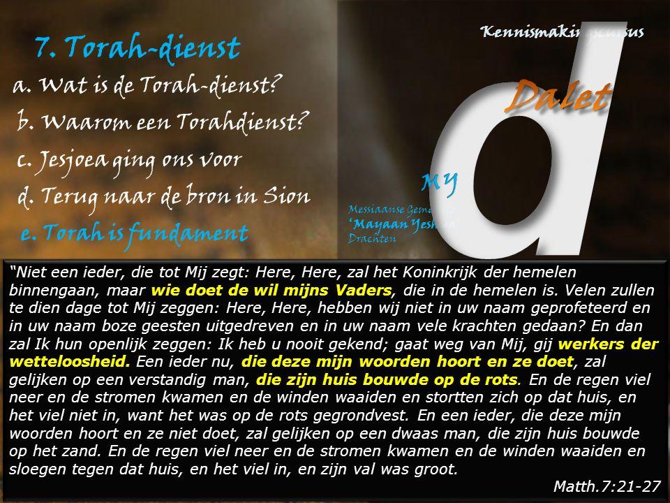 7. Torah-dienst a. Wat is de Torah-dienst. b. Waarom een Torahdienst.