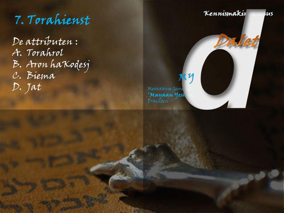 7. Torahienst De attributen : A.Torahrol B.Aron haKodesj C.Biema D.Jat