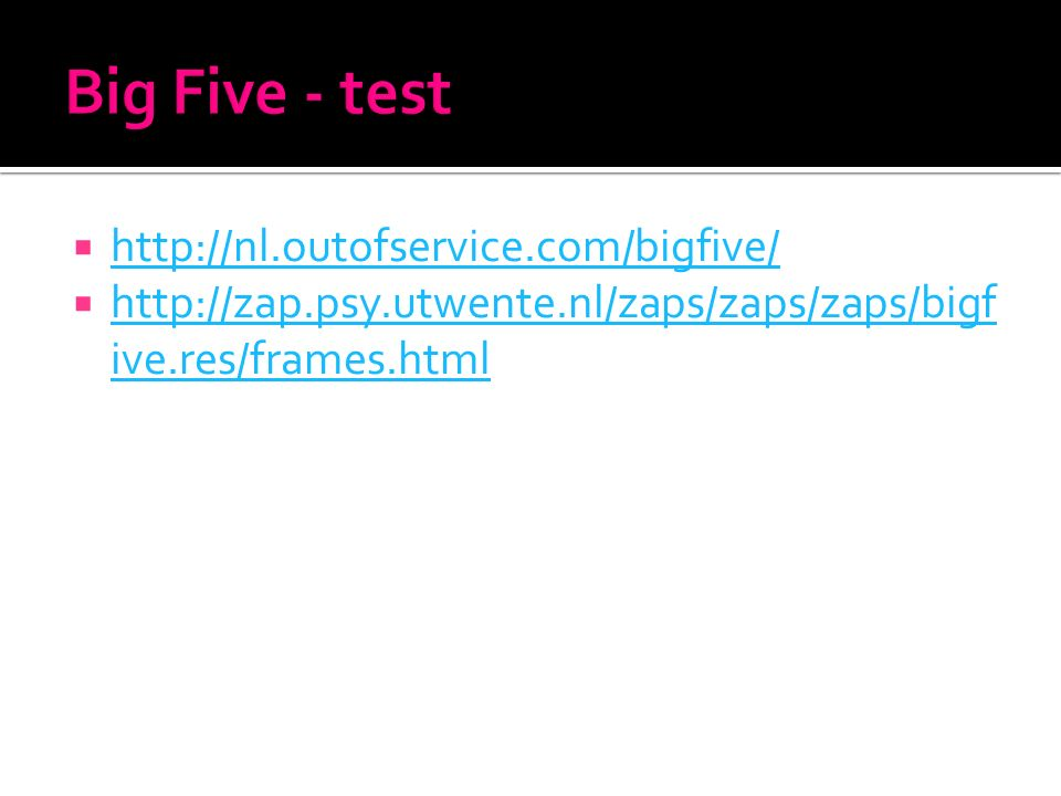  http://nl.outofservice.com/bigfive/ http://nl.outofservice.com/bigfive/  http://zap.psy.utwente.nl/zaps/zaps/zaps/bigf ive.res/frames.html http://z