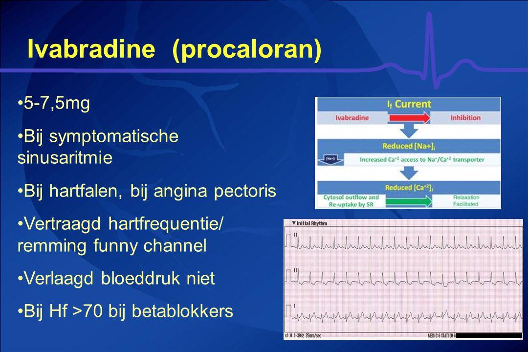 Ivabradine (procaloran) 5-7,5mg Bij symptomatische sinusaritmie Bij hartfalen, bij angina pectoris Vertraagd hartfrequentie/ remming funny channel Ver