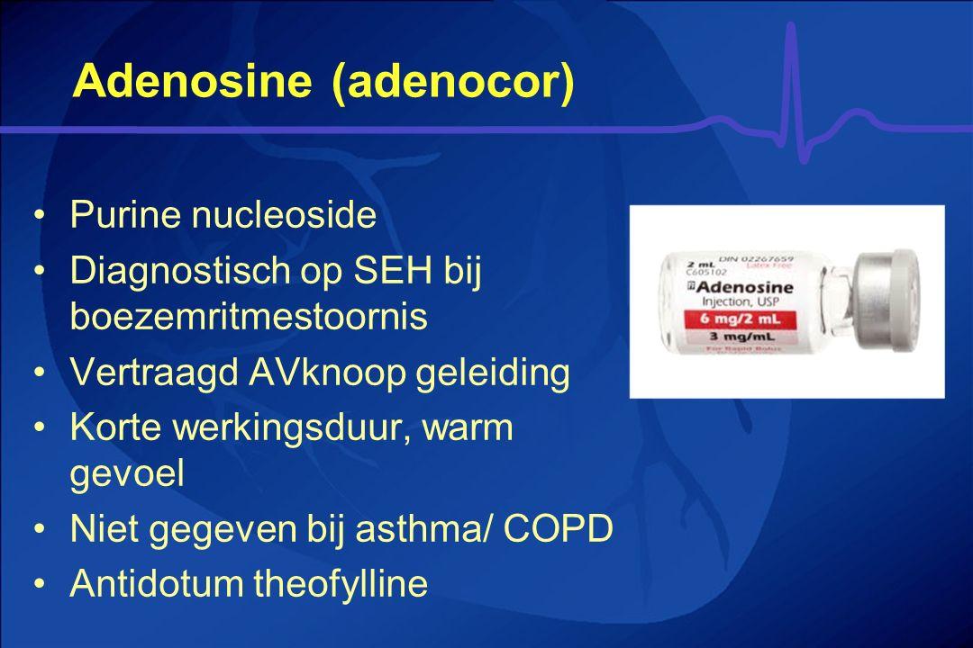 Adenosine (adenocor) Purine nucleoside Diagnostisch op SEH bij boezemritmestoornis Vertraagd AVknoop geleiding Korte werkingsduur, warm gevoel Niet ge