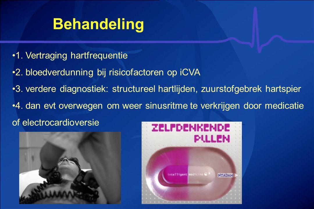 Behandeling 1. Vertraging hartfrequentie 2. bloedverdunning bij risicofactoren op iCVA 3. verdere diagnostiek: structureel hartlijden, zuurstofgebrek