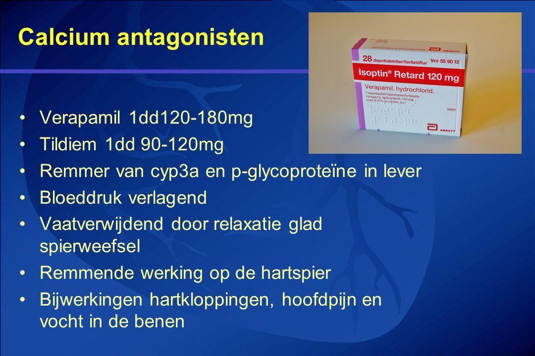 Calcium antagonisten Verapamil 1dd120-180mg Tildiem 1dd 90-120mg Remmer van cyp3a en p-glycoproteïne in lever Bloeddruk verlagend Vaatverwijdend door
