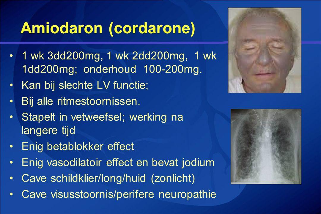 Amiodaron (cordarone) 1 wk 3dd200mg, 1 wk 2dd200mg, 1 wk 1dd200mg; onderhoud 100-200mg. Kan bij slechte LV functie; Bij alle ritmestoornissen. Stapelt