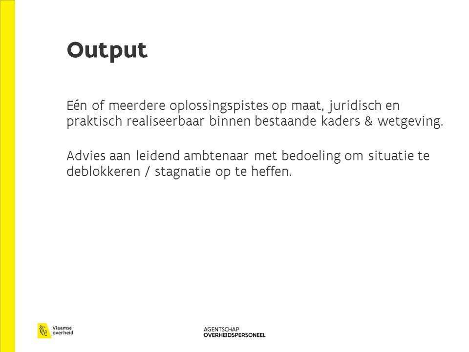 Output Eén of meerdere oplossingspistes op maat, juridisch en praktisch realiseerbaar binnen bestaande kaders & wetgeving. Advies aan leidend ambtenaa