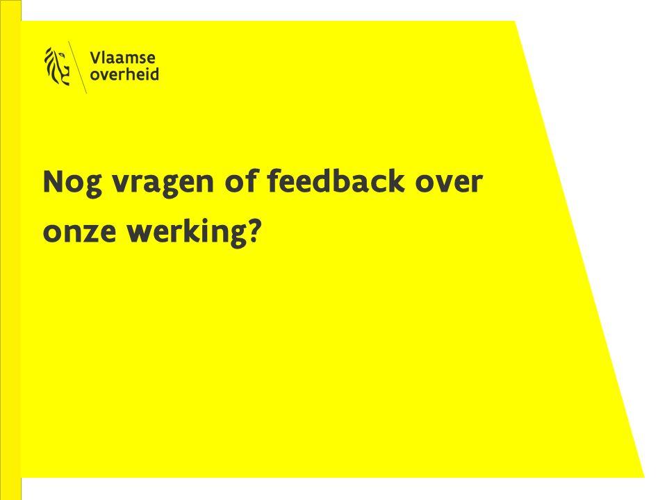 Nog vragen of feedback over onze werking?