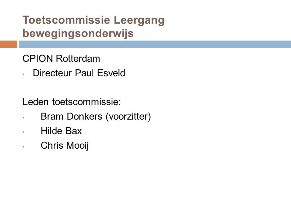 Toetscommissie Leergang bewegingsonderwijs CPION Rotterdam Directeur Paul Esveld Leden toetscommissie: Bram Donkers (voorzitter) Hilde Bax Chris Mooij