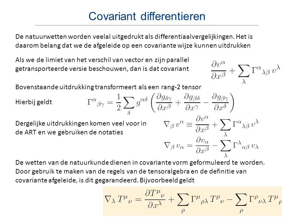 Covariant differentieren De natuurwetten worden veelal uitgedrukt als differentiaalvergelijkingen. Het is daarom belang dat we de afgeleide op een cov