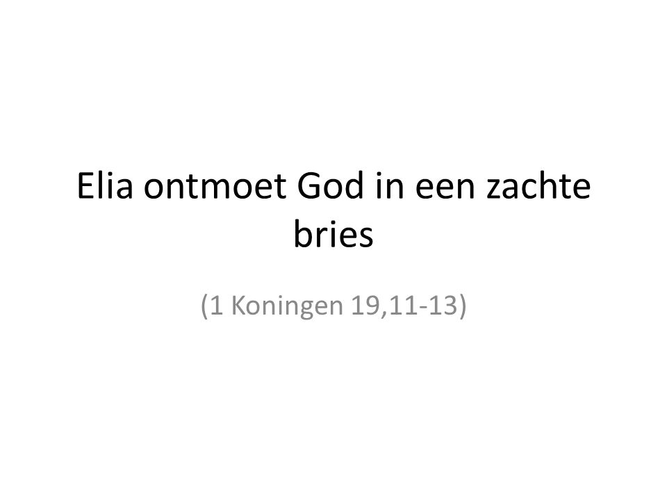 Elia ontmoet God in een zachte bries (1 Koningen 19,11-13)