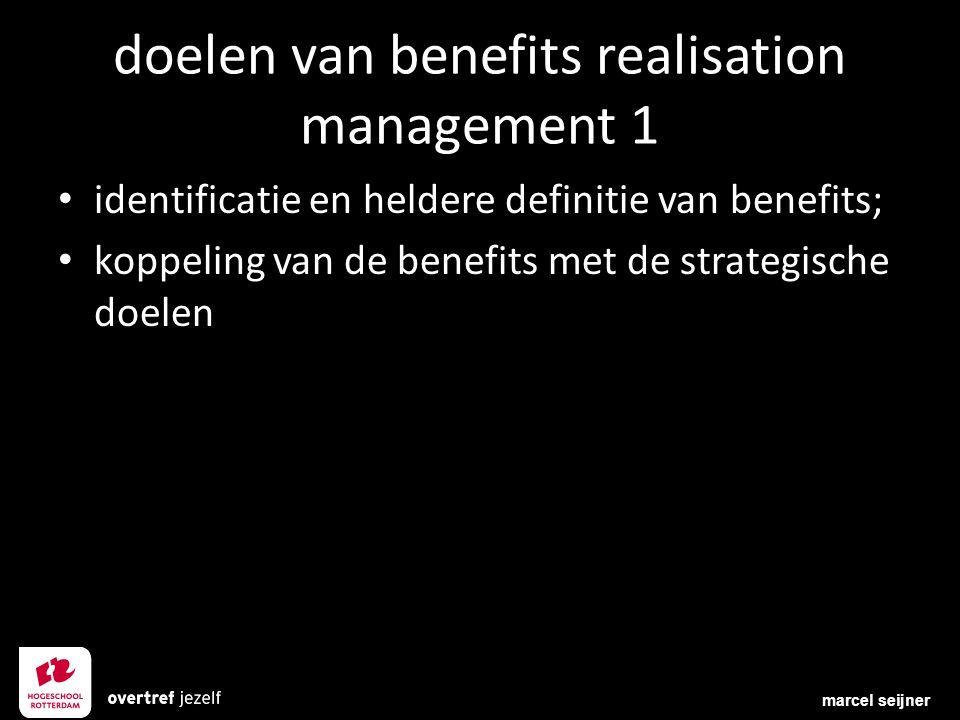 doelen van benefits realisation management 1 identificatie en heldere definitie van benefits; koppeling van de benefits met de strategische doelen mar