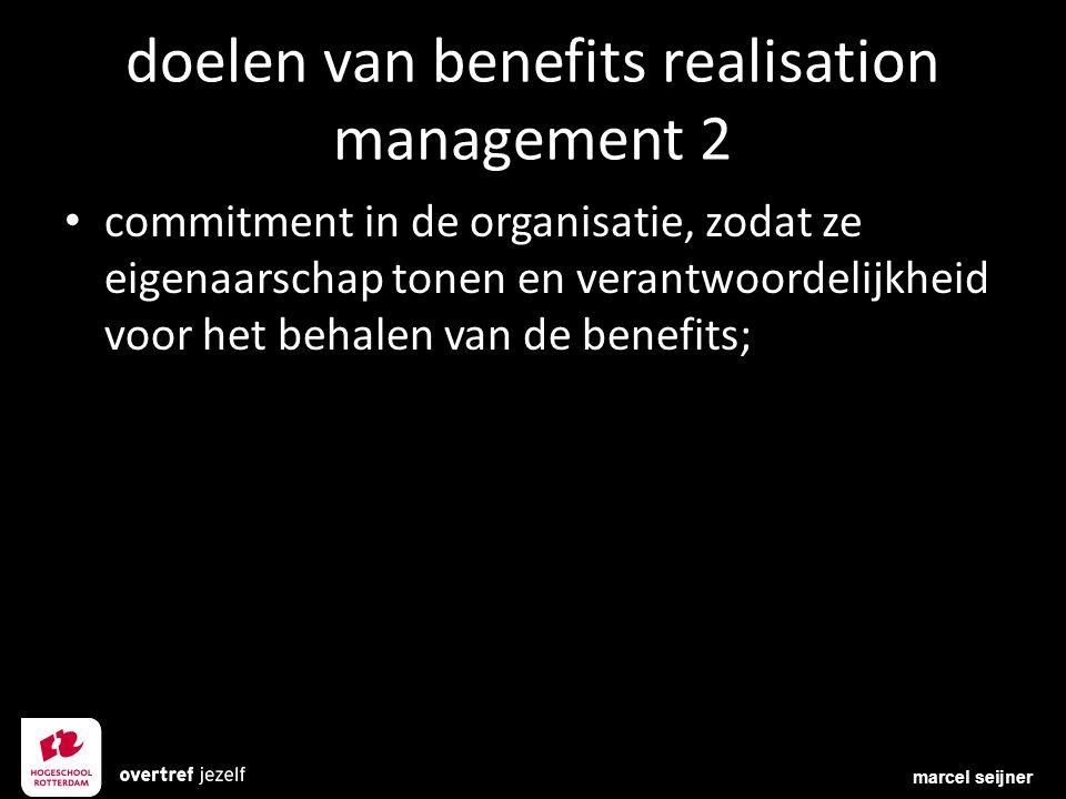 doelen van benefits realisation management 2 commitment in de organisatie, zodat ze eigenaarschap tonen en verantwoordelijkheid voor het behalen van d