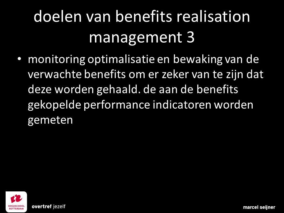 doelen van benefits realisation management 3 monitoring optimalisatie en bewaking van de verwachte benefits om er zeker van te zijn dat deze worden ge