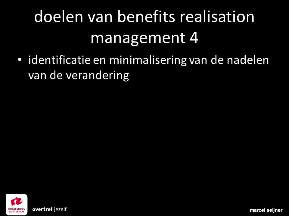 doelen van benefits realisation management 4 identificatie en minimalisering van de nadelen van de verandering marcel seijner