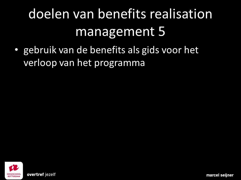 doelen van benefits realisation management 5 gebruik van de benefits als gids voor het verloop van het programma marcel seijner