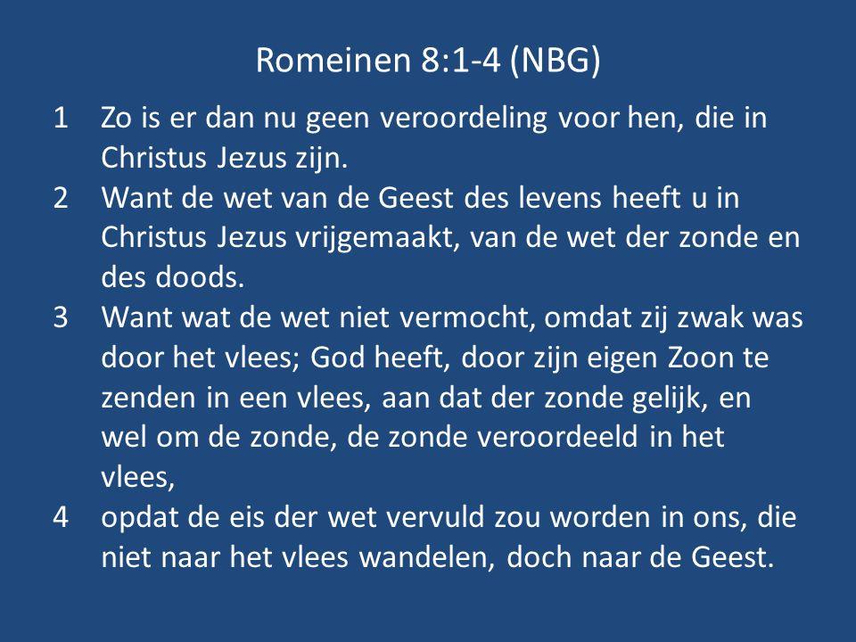 Romeinen 8:1-4 (NBG) 1Zo is er dan nu geen veroordeling voor hen, die in Christus Jezus zijn. 2Want de wet van de Geest des levens heeft u in Christus