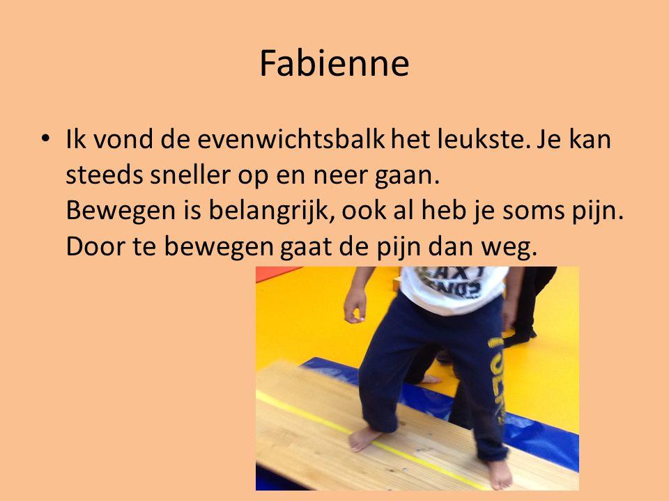 Fabienne Ik vond de evenwichtsbalk het leukste. Je kan steeds sneller op en neer gaan.