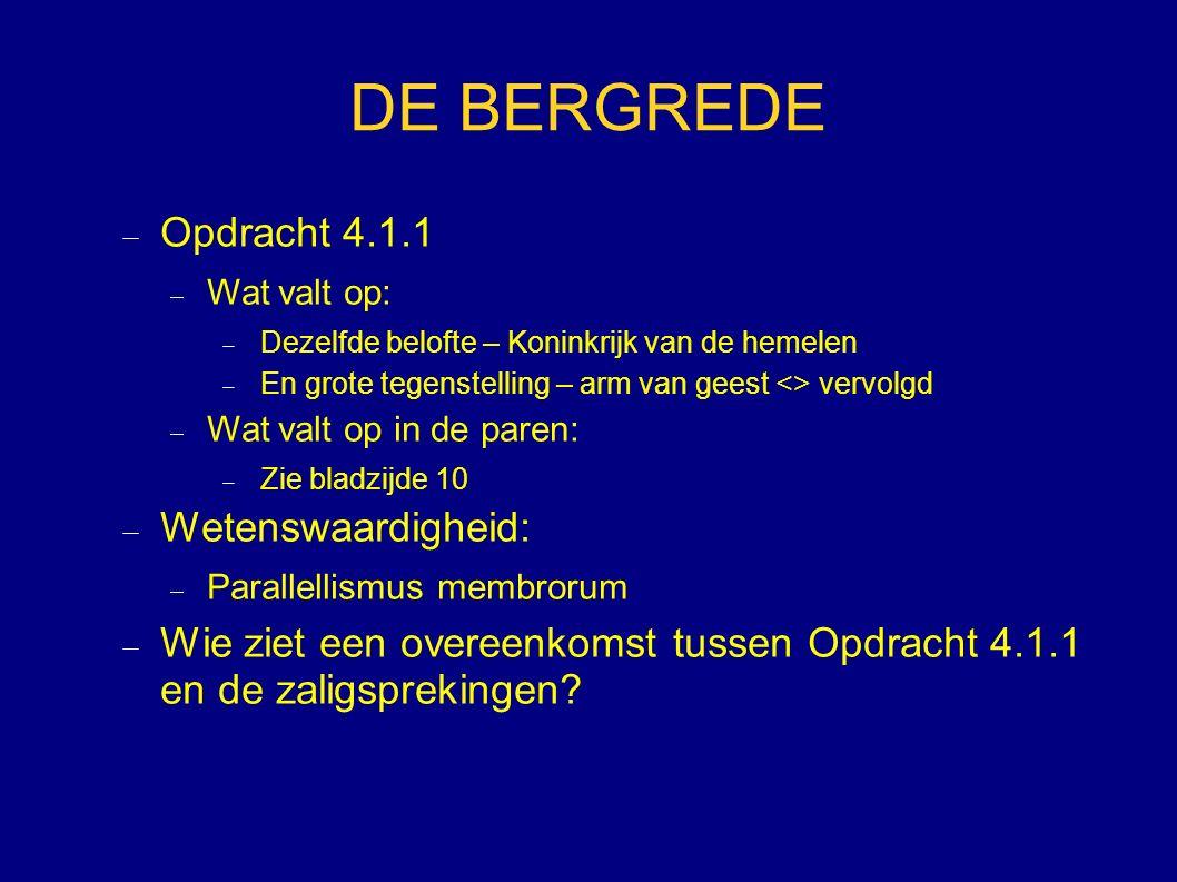 DE BERGREDE  Opdracht 4.1.1  Wat valt op:  Dezelfde belofte – Koninkrijk van de hemelen  En grote tegenstelling – arm van geest <> vervolgd  Wat