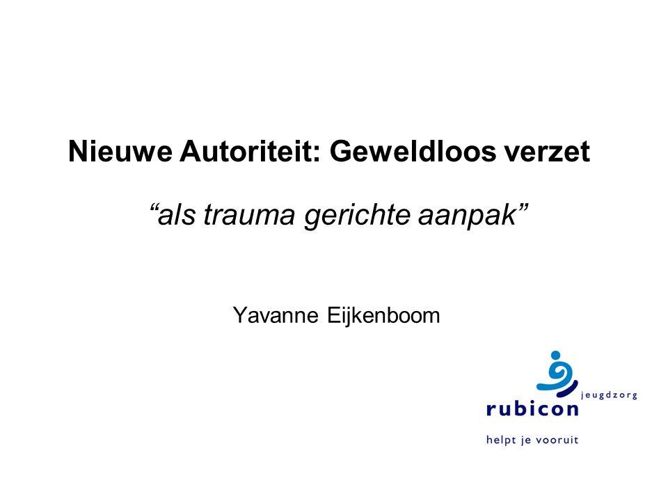 Nieuwe Autoriteit: Geweldloos verzet als trauma gerichte aanpak Yavanne Eijkenboom