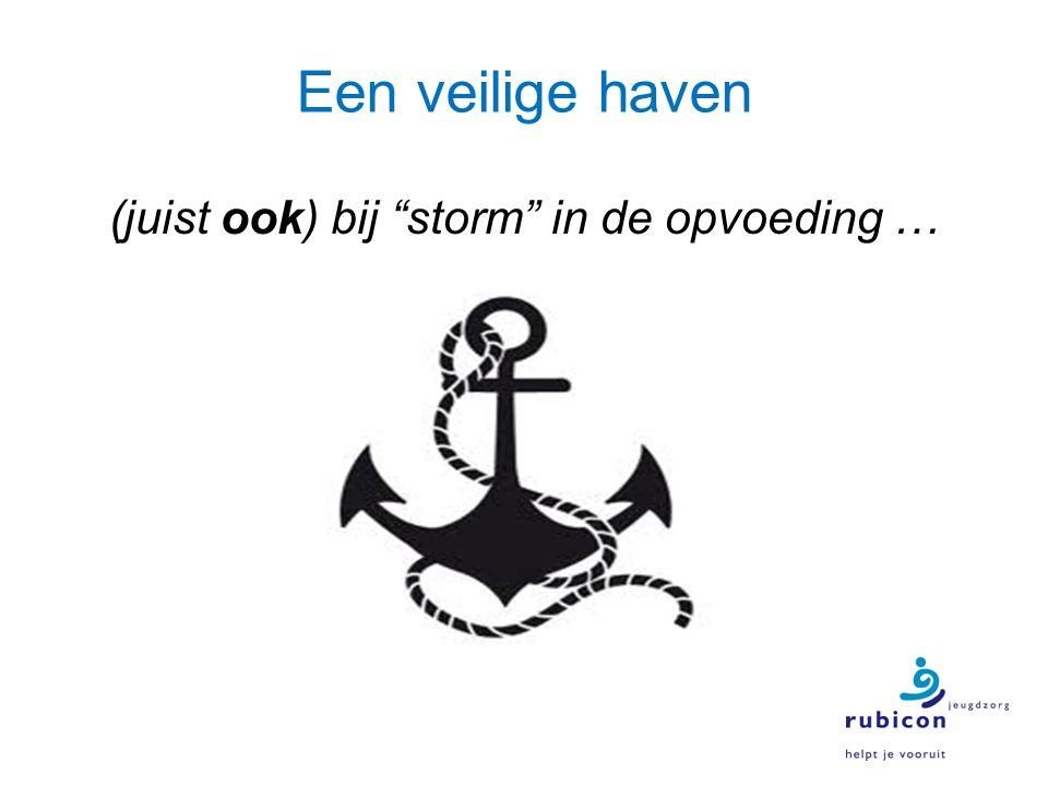 Een veilige haven (juist ook) bij storm in de opvoeding …