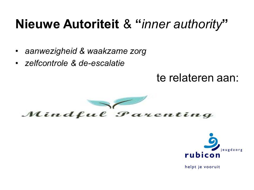 Nieuwe Autoriteit & inner authority aanwezigheid & waakzame zorg zelfcontrole & de-escalatie te relateren aan: