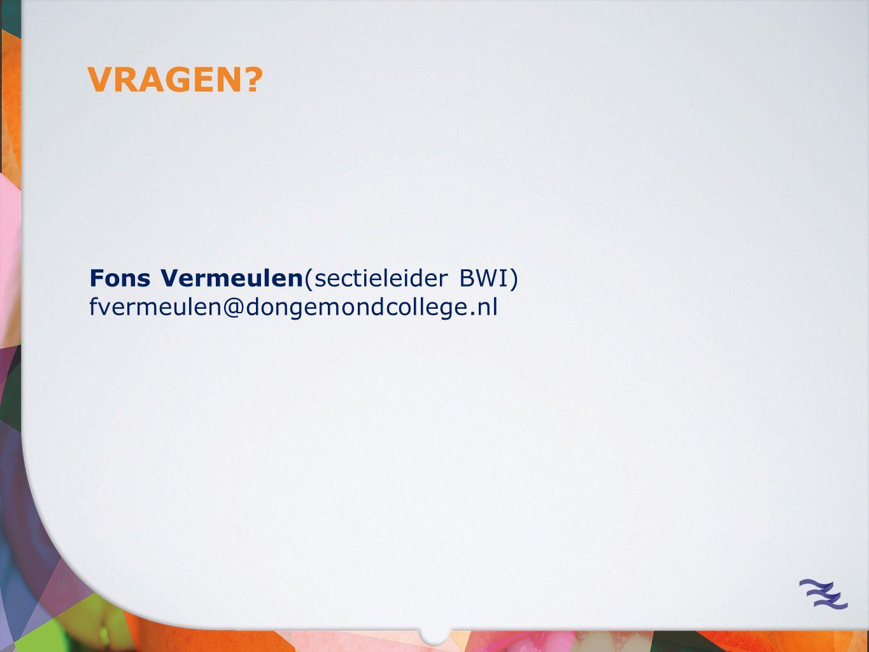 VRAGEN? Fons Vermeulen(sectieleider BWI) fvermeulen@dongemondcollege.nl
