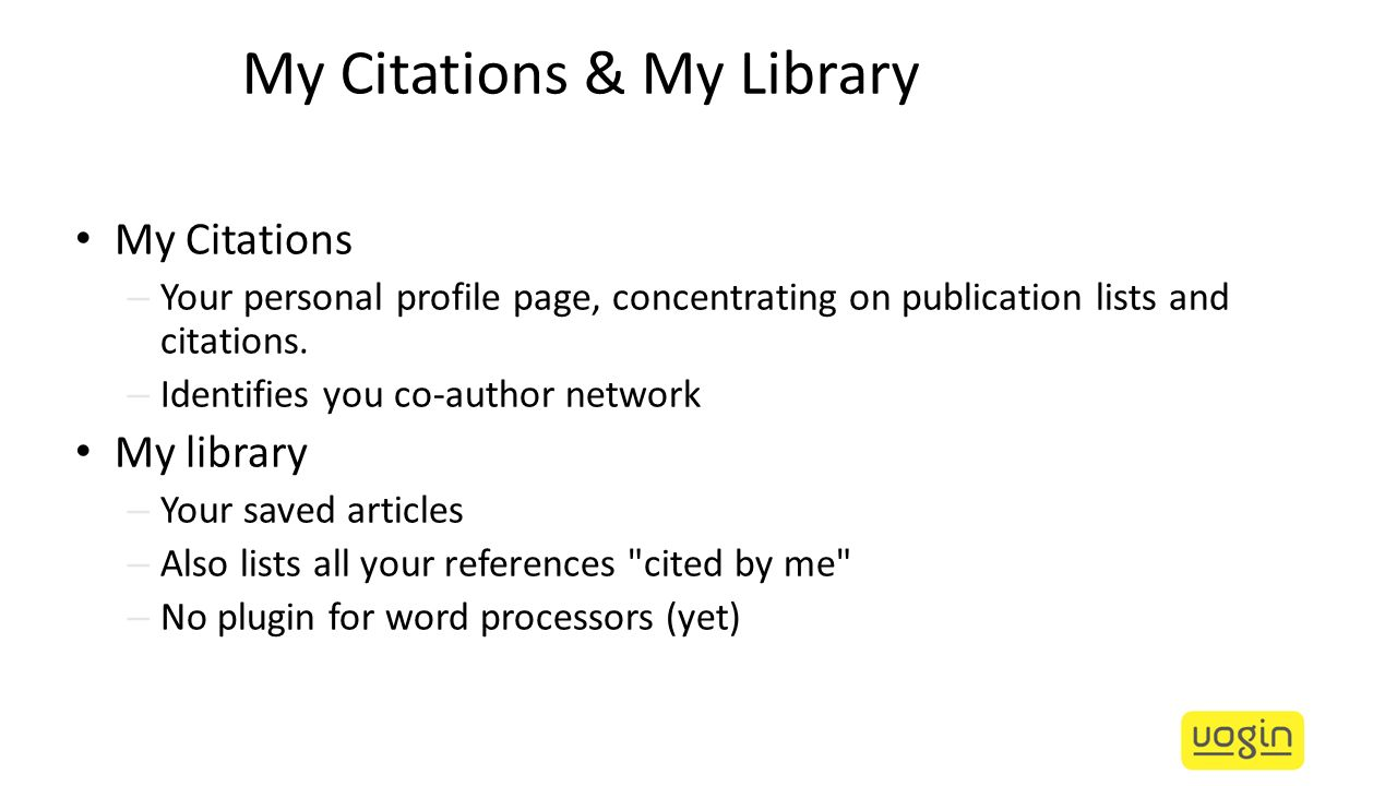 My Citations & My Library My Citations – Your personal profile page, concentrating on publication lists and citations.