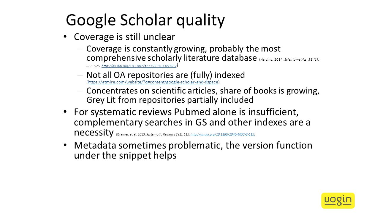 Google Scholar quality Coverage is still unclear – Coverage is constantly growing, probably the most comprehensive scholarly literature database (Harz